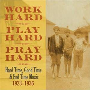Work Hard, Play Hard, Pray Hard: Hard Time, Good Time & End Time Music 1923-1936 [3CDs] (2012)