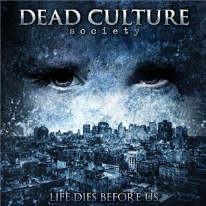 Dead Culture Society - Life Dies Before Us (2012)